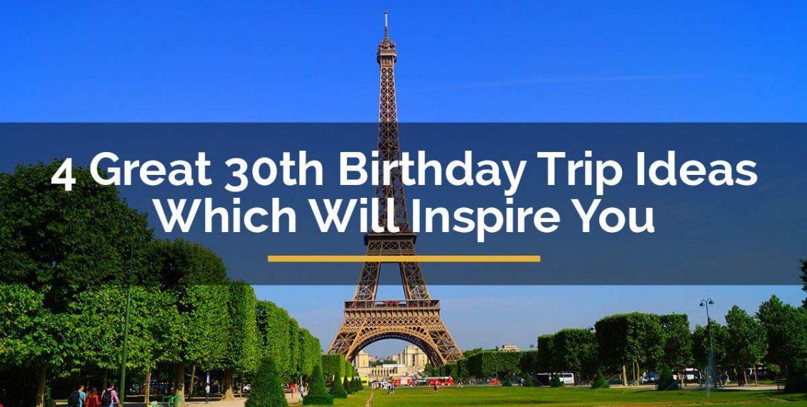 30th birthday trip ideas