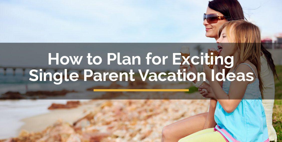 single parent vacation ideas