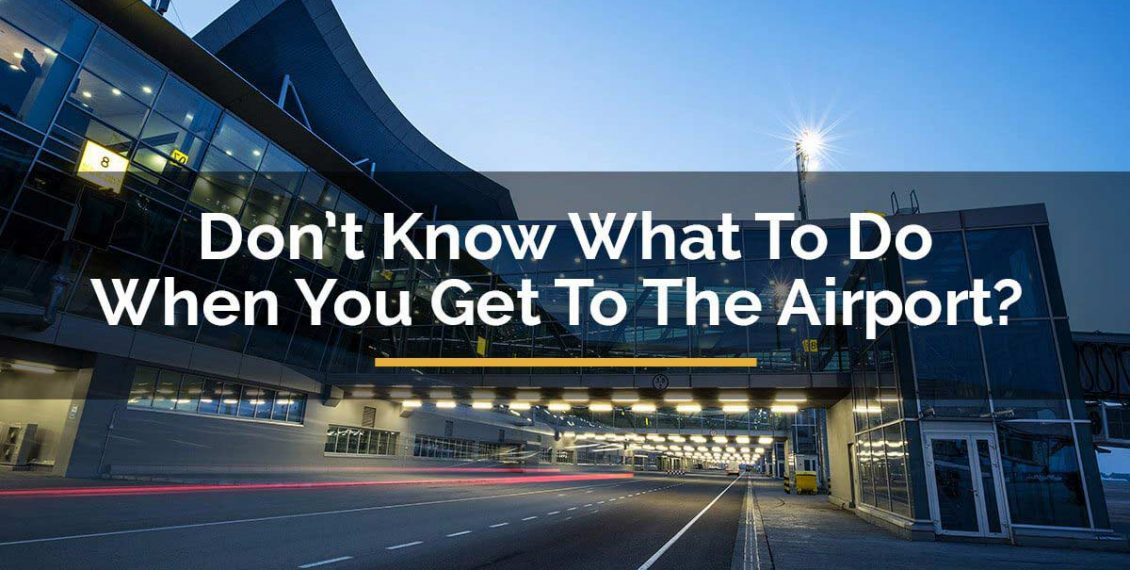 what to do when you get to the airport