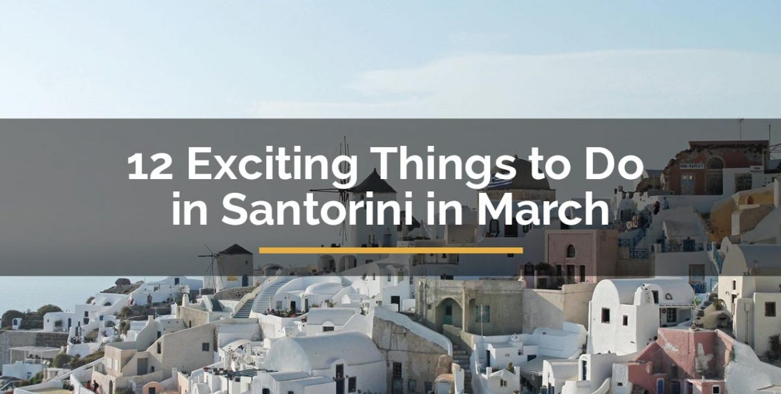 things to do in santorini in march