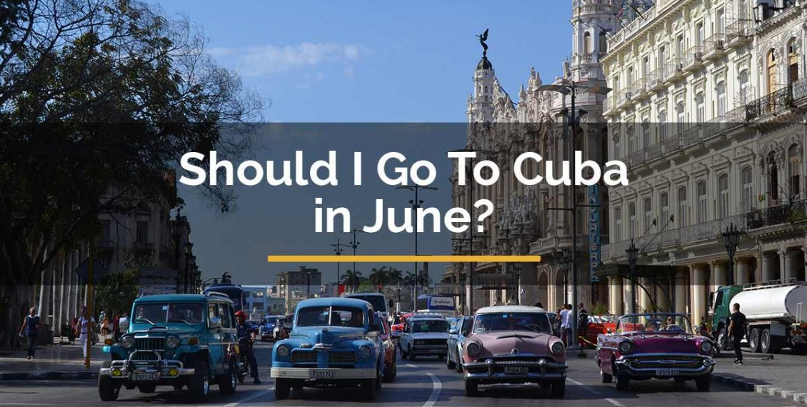 should i go to cuba in june