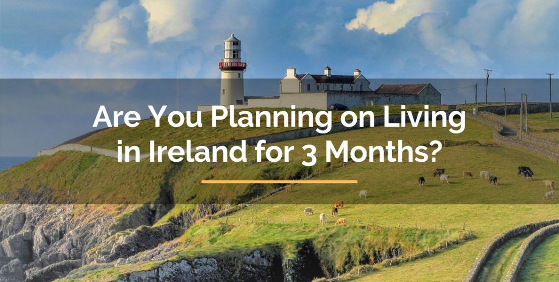 living in Ireland for 3 months tips
