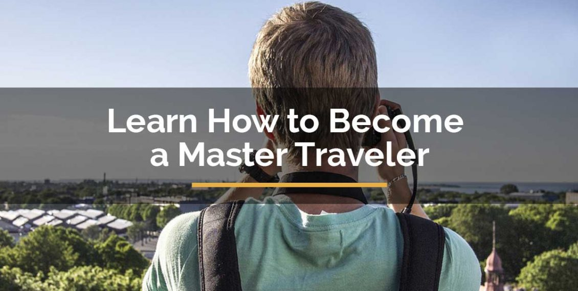 Learn How to Become a Master Traveler