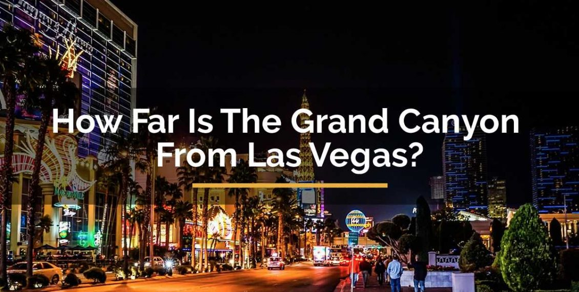How Far Is The Grand Canyon From Las Vegas?