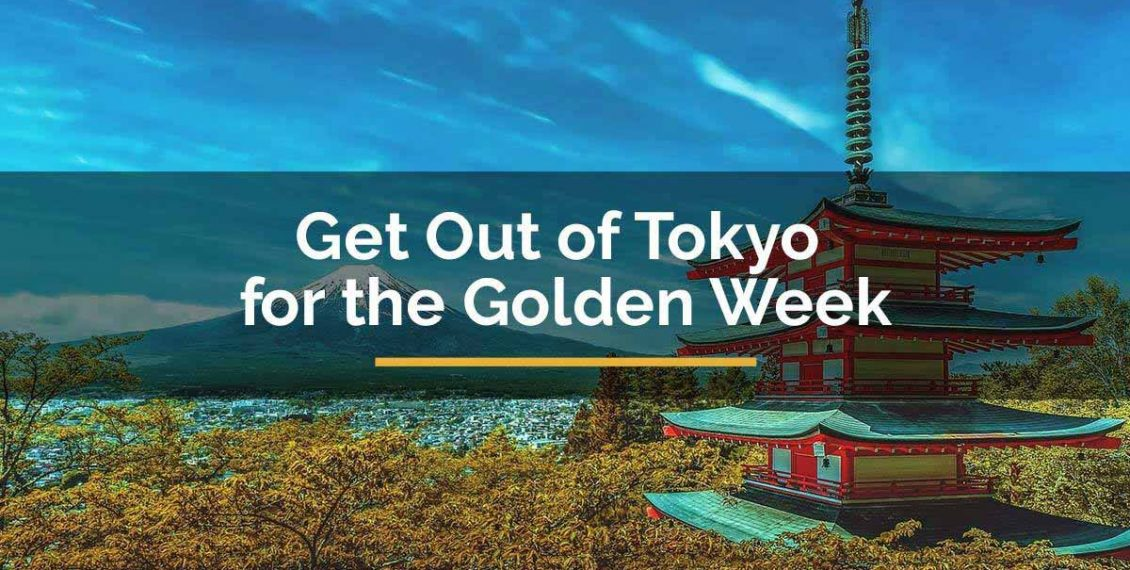 Get Out of Tokyo for the Golden Week