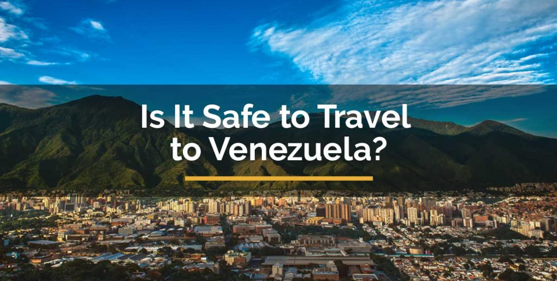 Is It Safe to Travel to Venezuela