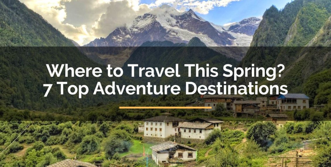 top adventure destinations where to travel this spring Nepal