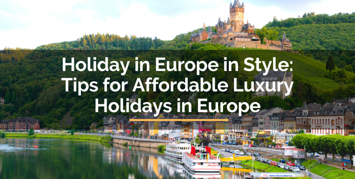 holiday in Europe in style luxury holidays