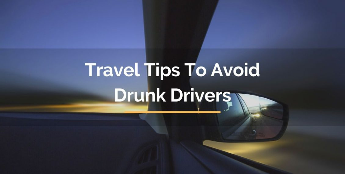 Travel tips to avoid drunk drivers