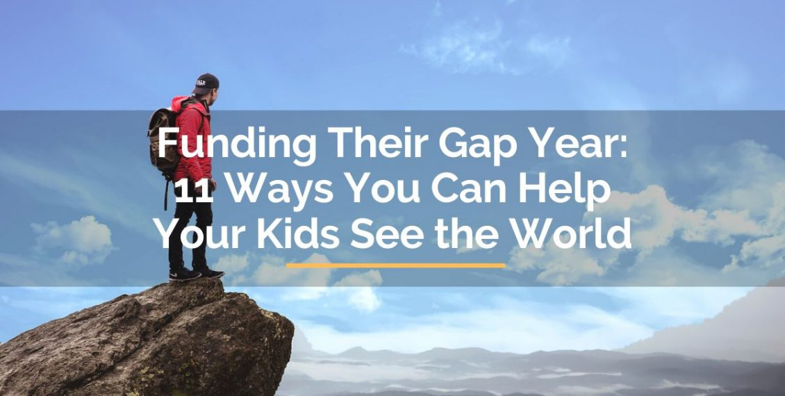 Funding their gap year ways you can help your kids see the world