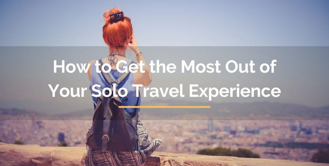 How to get the most out of your solo travel experience
