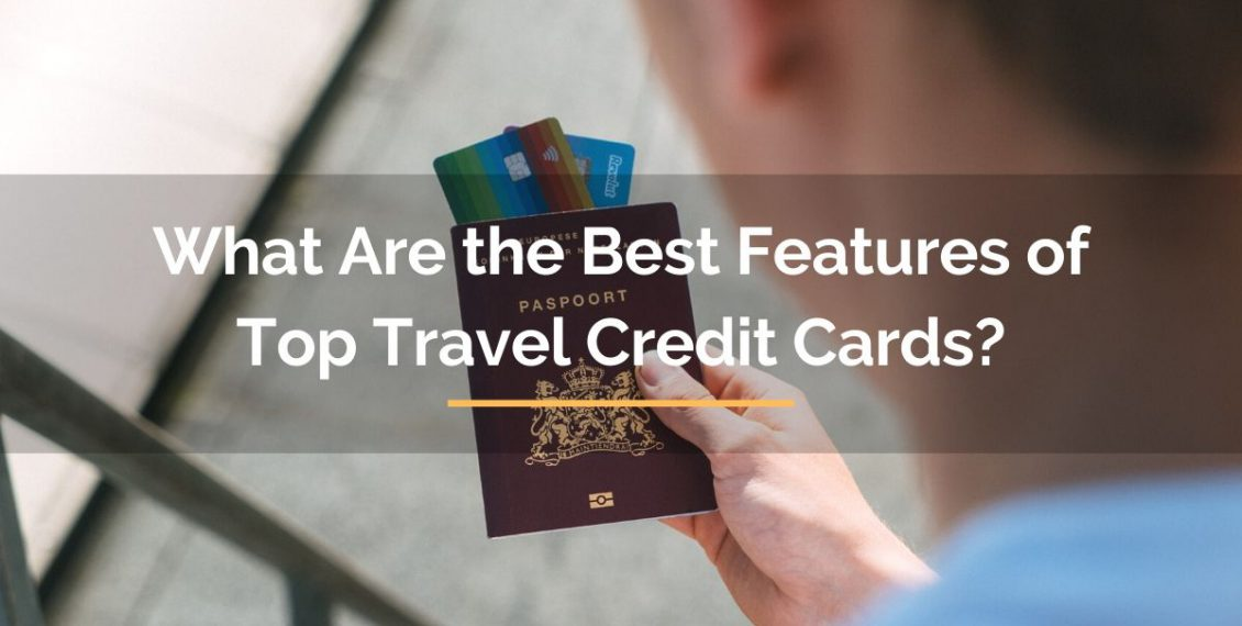 best features of top travel credit cards