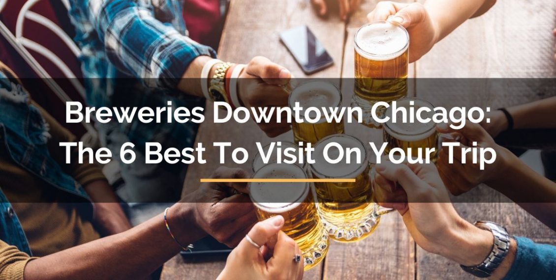 Breweries Downtown Chicago Best To Visit