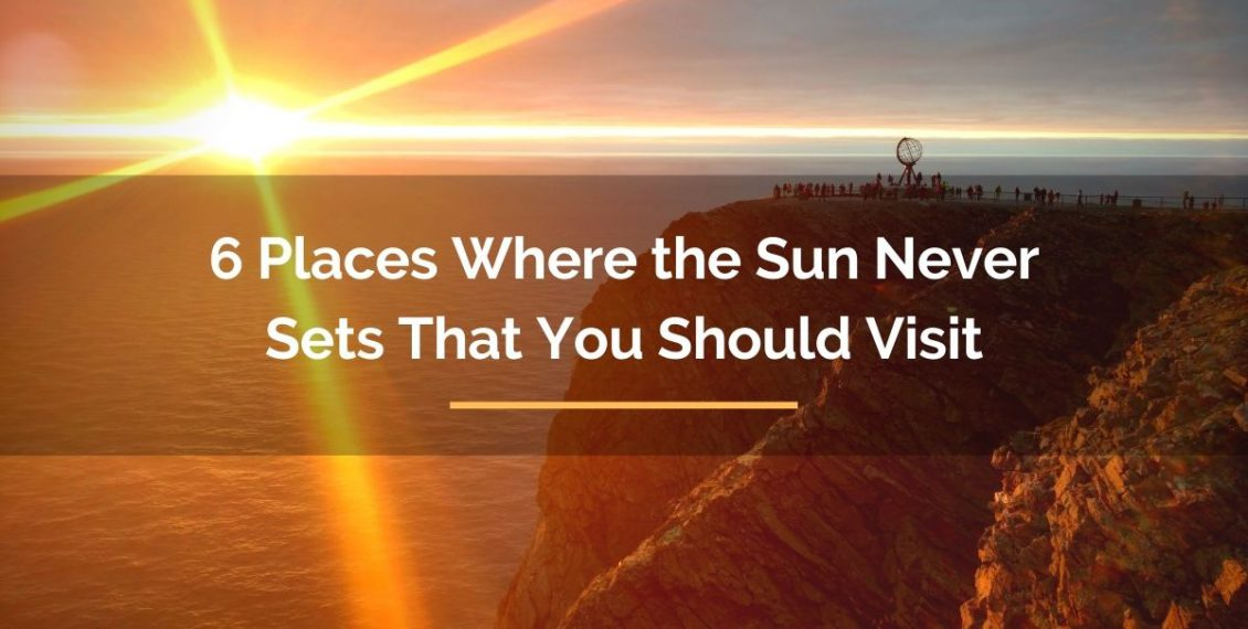 6 places where the sun never sets that you should visit