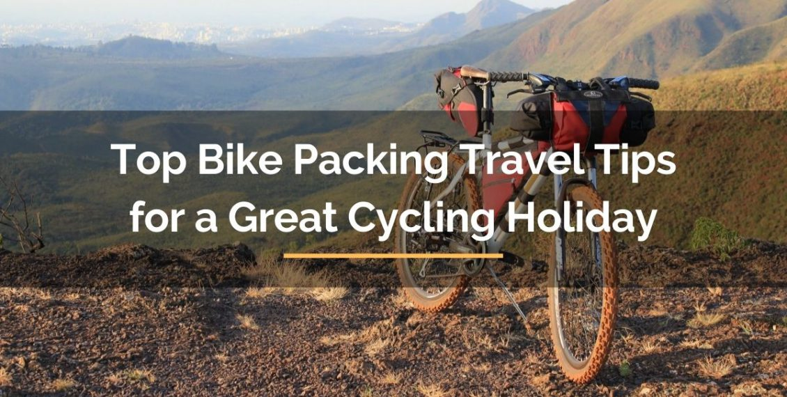 top bike packing travel tips for a great cycling holiday