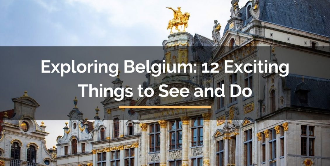 exploring belgium exciting things to see and do