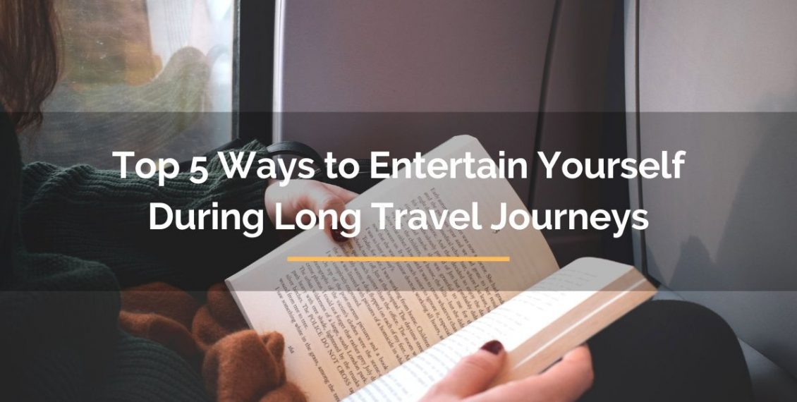 top 5 ways to entertain yourself during long travel journeys