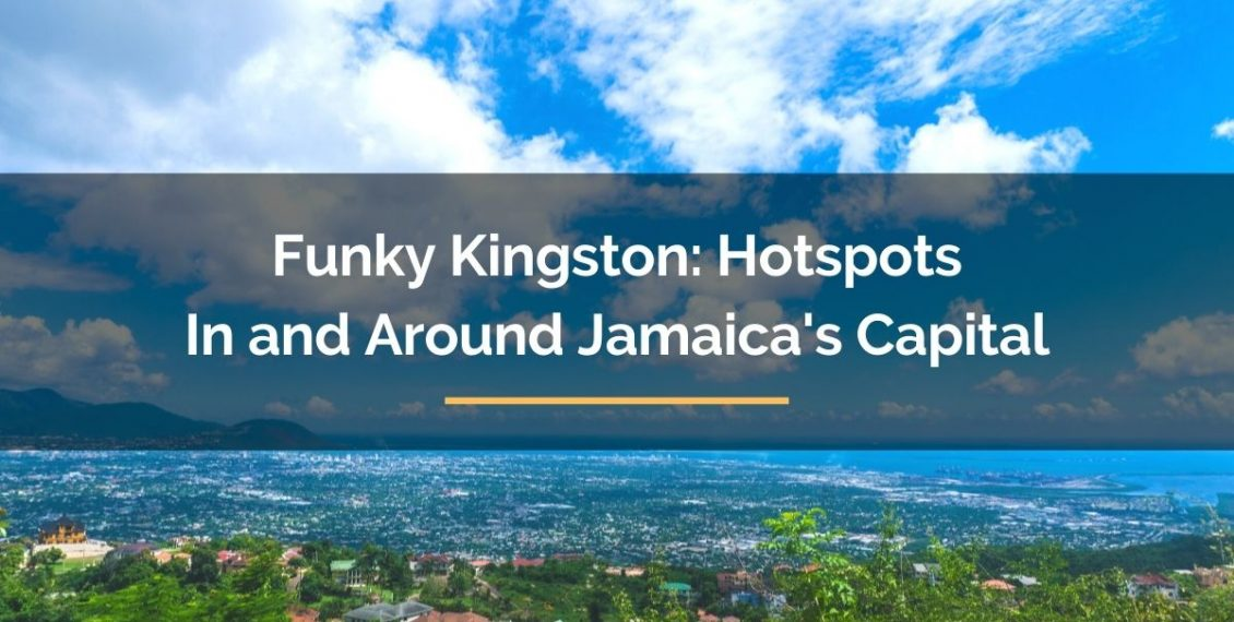 funky Kingston hostpots in and around Jamaica's capital city