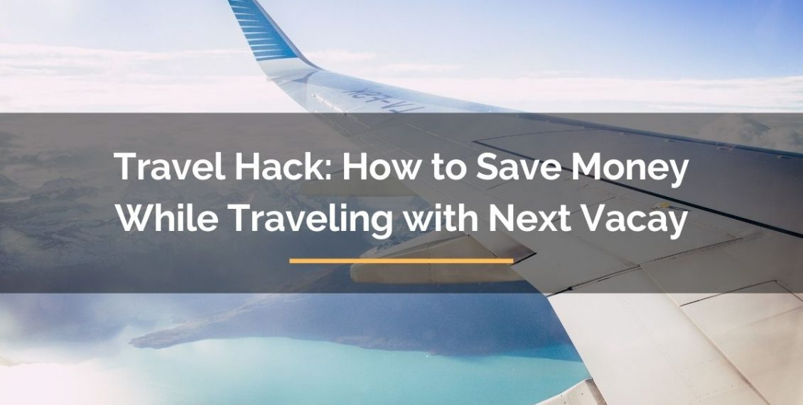 travel hack how to save money while traveling with next vacay