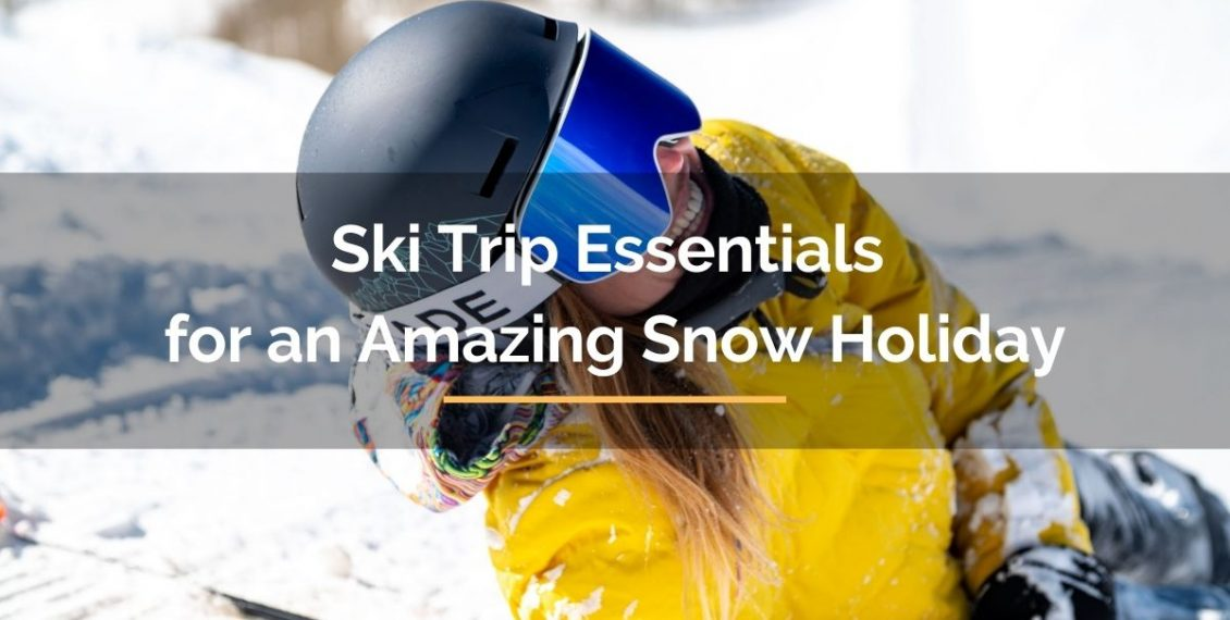 ski trip essentials for amazing snow holiday
