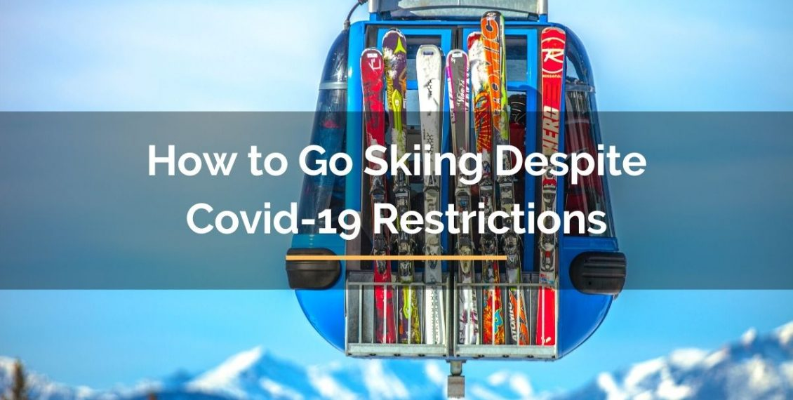 how to go skiing despite covid-19 restrictions