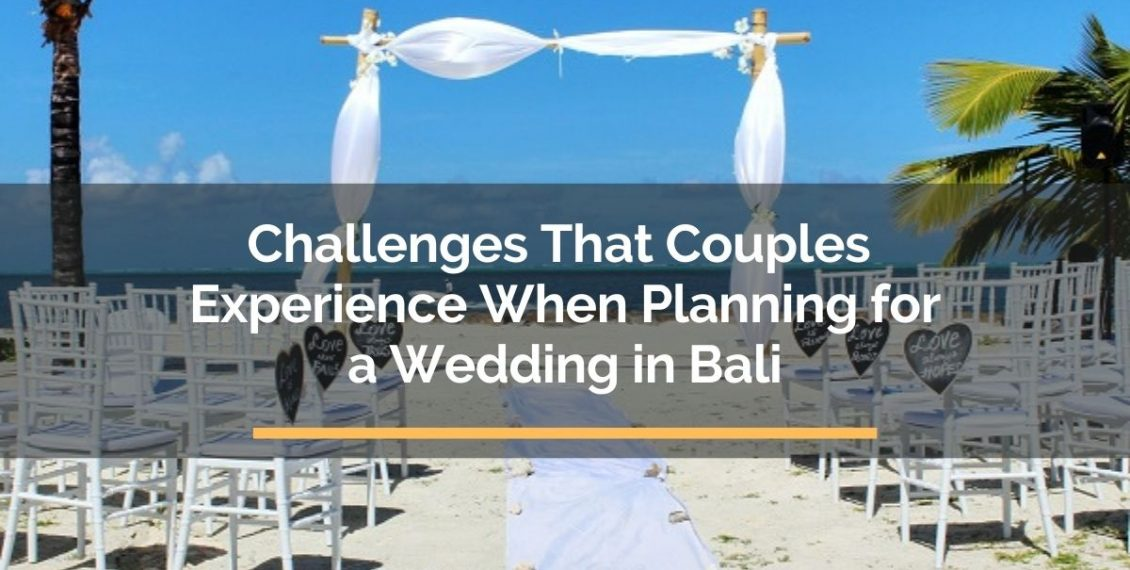Challenges Couples Experience When Planning for Destination Wedding in Bali