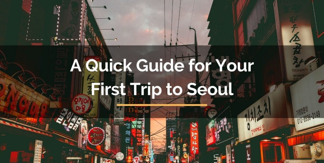 quick guide for your first trip to seoul south korea
